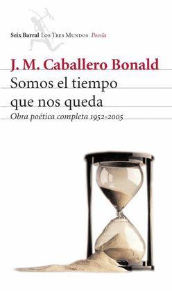 SOMOS EL TIEMPO QUE NOS QUEDA OBRA POETICA COMPLETA 1952-2005