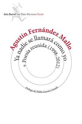 YA NADIE SE LLAMARA COMO YO + POESIA REUNIDA (1998-2012)