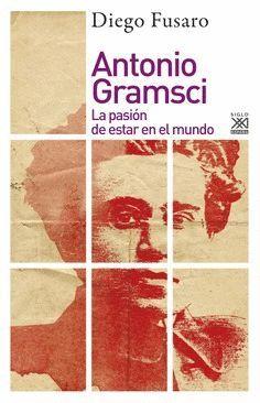 ANTONIO GRAMSCI, LA PASION DE ESTAR EN EL MUNDO