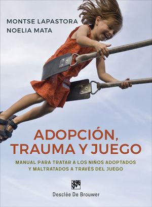 ADOPCIÓN,TRAUMA Y JUEGO. MANUAL PARA TRATAR A LOS NIÑOS ADOPTADOS Y MALTRATADOS