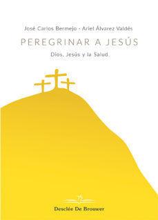 PEREGRINAR A JESÚS. DIOS, JESÚS Y LA SALUD