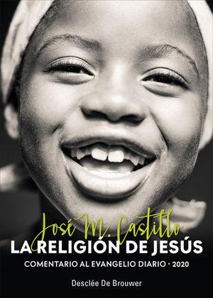 RELIGIÓN DE JESÚS, LA. COMENTARIO AL EVANGELIO DIARIO 2020
