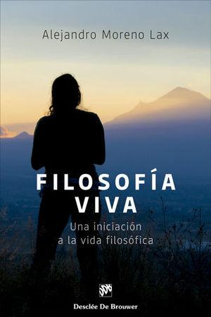 FILOSOFÍA VIVA. UNA INICIACIÓN A LA VIDA FILOSÓFICA
