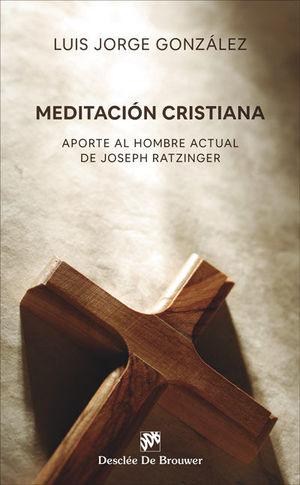 MEDITACIÓN CRISTIANA. APORTE AL HOMBRE ACTUAL DE JOSEPH RATZINGER 1989 - 2019