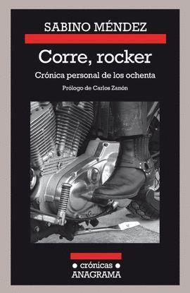 CORRE, ROCKER: CRÓNICA PERSONAL DE LOS OCHENTA