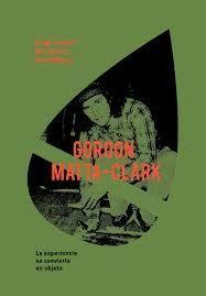 MATTA-CLARK, GORDON: EXPERIENCE BECOMES THE OBJECT