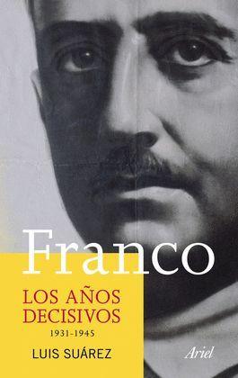 FRANCO. LOS AÑOS DECISIVOS (1931-1945)
