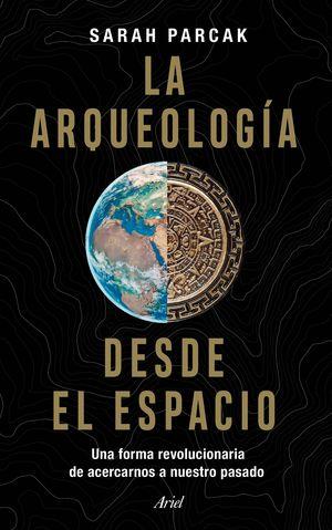 ARQUEOLOGÍA DESDE EL ESPACIO, LA