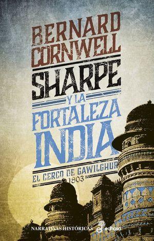 SHARPE Y LA FORTALEZA INDIA - EL CERCO DE GAWILGHUR, 1803