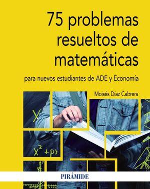 75 PROBLEMAS RESUELTOS DE MATEMÁTICAS PARA NUEVOS ESTUDIANTES DE ADE Y ECONOMIA