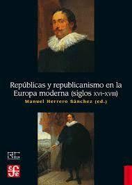 REPÚBLICAS Y REPUBLICANISMO EN LA EUROPA MODERNA. SIGLOS XVI AL XVIII