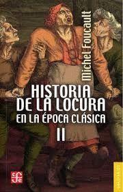 HISTORIA DE LA LOCURA EN LA EPOCA CLASICA, TOMO 2