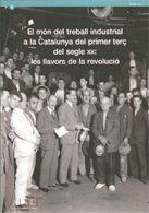 MON DEL TREBALL INDUSTRIAL A LA CATALUNYA DEL 1ER TERÇ DEL SEGLE XX: LES LLAVORS DE LA REVOLUCIO, EL
