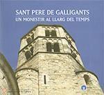 SANT PERE DE GALLIGANTS - UN MONESTIR AL LLARG DEL TEMPS