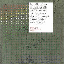 ESTUDIS SOBRE LA CARTOGRAFIA DE BARCELONA, DEL SEGLE XVIII AL XXI: