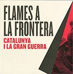 FLAMES A LA FRONTERA: CATALUNYA I LA GRAN GUERRA
