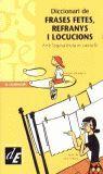 DICCIONARI DE FRASES FETES, REFRANYS I LOCUCIONS AMB L'EQUIVALENCIA EN CASTELLA