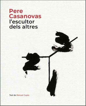PERE CASANOVAS, L'ESCULTOR DELS ALTRES