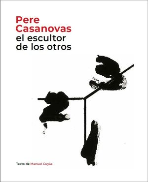 PERE CASANOVAS, EL ESCULTOR DE LOS OTROS