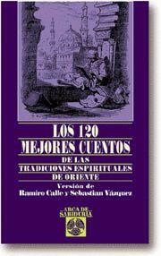 120 MEJORES CUENTOS DE LAS TRADICIONES ESPIRITUALES DE ORIENTE, LOS