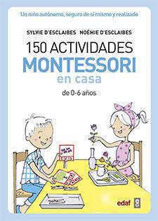 150 ACTIVIDADES MONTESSORI EN CASA. DE 0-6 AÑOS