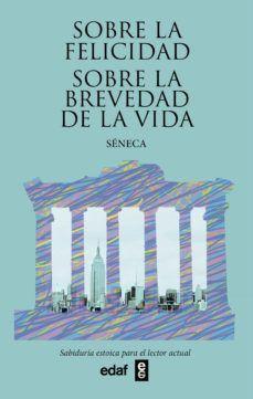 SOBRE LA FELICIDAD/ SOBRE LA BREVEDAD DE LA VIDA