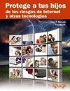 PROTEGE A TUS HIJOS DE LOS RIESGOS DE INTERNET Y OTRAS TECNOLOGÍAS