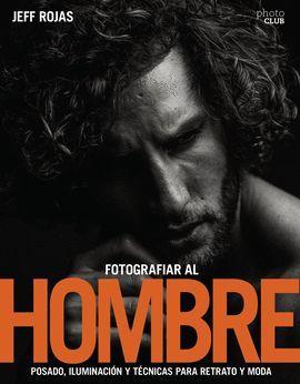 FOTOGRAFIAR AL HOMBRE: POSADO, ILUMINACIÓN Y TÉCNICAS PARA RETRATO Y MODA
