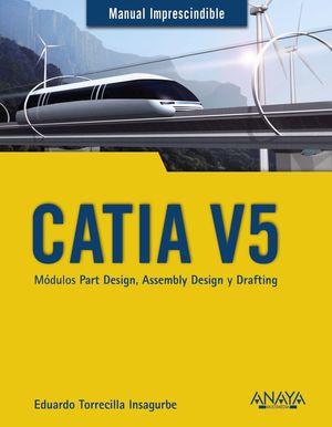 CATIA V5. MÓDULOS PART DESIGN, ASSEMBLY DESIGN Y DRAFTING