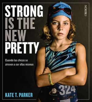 STRONG IS THE NEW PRETTY. CUANDO LAS CHICAS SE ATREVEN A SER ELLAS MISMAS