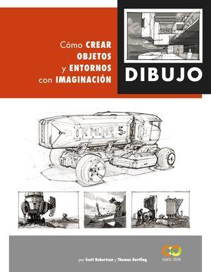 DIBUJO - CÓMO CREAR OBJETOS Y ENTORNOS CON IMAGINACIÓN