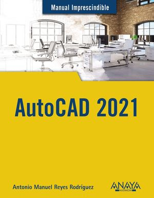 AUTOCAD 2021, MANUAL IMPRESCINDIBLE