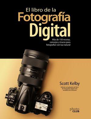 LIBRO DE LA FOTOGRAFÍA DIGITAL, EL. MÁS DE 150 RECETAS, CONSEJOS Y TRUCOS PARA FOTOGRAFIAR CON LUZ NATURAL