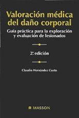 VALORACION MEDICA DEL DAÑO CORPORAL. GUIA PRACTICA PARA LA EXPLORACION Y EVALUACION DE LESIONADOS
