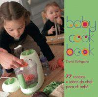 BABY COOK BOOK. 77 RECETAS E IDEAS DE CHEF PARA EL BEBE