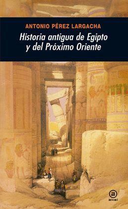 HISTORIA ANTIGUA DE EGIPTO Y DEL PROXIMO ORIENTE