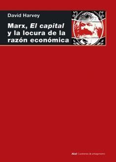 MARX, EL CAPITAL Y LA LOCURA DE LA RAZON ECONOMICA