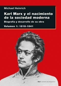 KARL MARX Y EL NACIMIENTO DE LA SOCIEDAD MODERNA VOL. I