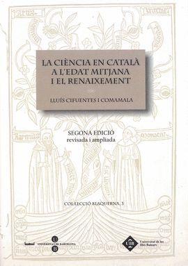 CIÈNCIA EN CATALÀ A L'EDAT MITJANA I EL RENAIXEMENT, LA (2 EDICIÓ REVISADA I AMPLIADA)