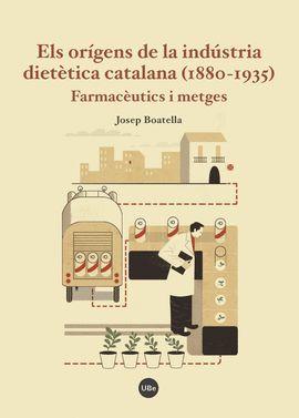 ORÍGENS DE LA INDÚSTRIA DIETÈTICA CATALANA, ELS (1880-1935)