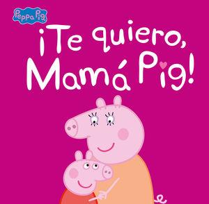 TE QUIERO, MAMÁ PIG!