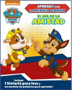 DÍA DE LA AMISTAD (APRENDO CON LA PATRULLA CANINA  PAW PATROL)