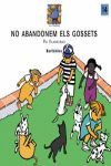 NO ABANDONEM ELS GOSSETS
