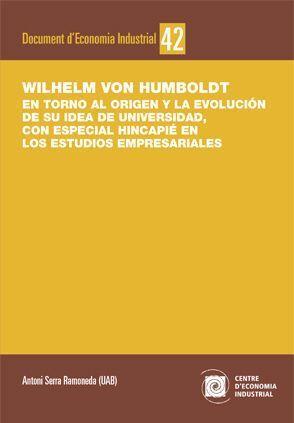 WILHELM VON HUMBOLDT. EN TORNO AL ORIGEN Y LA EVOLUCIÓN DE SU IDEA DE UNIVERSIDAD, CON ESPECIAL HINCAPIÉ EN LOS ESTUDIOS EMPRESARIALES