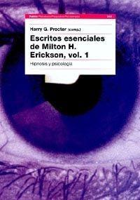 ESCRITOS ESENCIALES DE MILTON H. ERICKSON, VOL. 1 HIPNOSIS Y PSICOLOGIA
