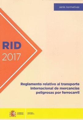 RID 2017. REGLAMENTO RELATIVO AL TRANSPORTE INTERNACIONAL DE MERCANCÍAS PELIGROSAS POR FERROCARRIL