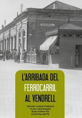ARRIBADA DEL FERROCARRIL AL VENDRELL, L'