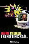 JAUME CREIXELL. I SI NO TINC RAÓ...