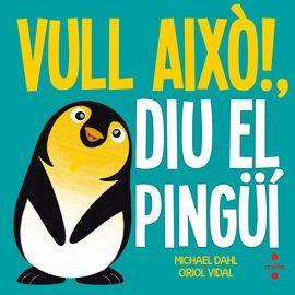 VULL AIXÒ! DIU EL PINGÜÍ