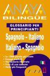 SPAGNOLO-ITALIANO, ITALIANO-SPAGNOLO GLOSSARIO PER PRINCIPIANTI